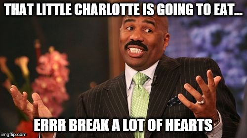 Steve Harvey Meme | THAT LITTLE CHARLOTTE IS GOING TO EAT... ERRR BREAK A LOT OF HEARTS | image tagged in memes,steve harvey | made w/ Imgflip meme maker