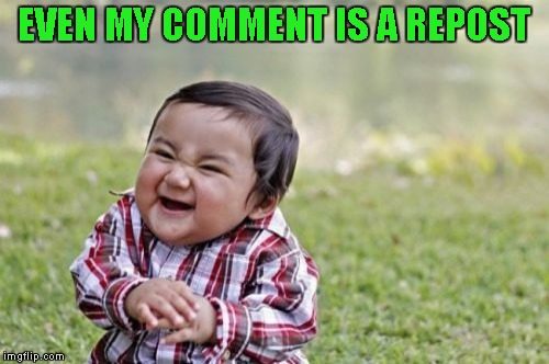 Evil Toddler Meme | EVEN MY COMMENT IS A REPOST | image tagged in memes,evil toddler | made w/ Imgflip meme maker