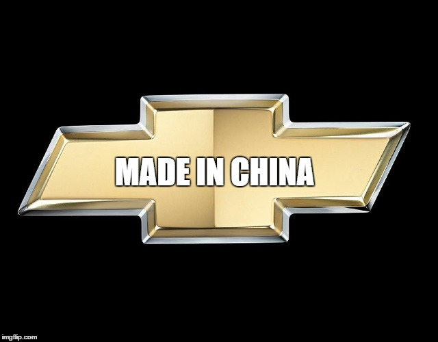 MADE IN CHINA | image tagged in chevy sucks,chevy,american made in china | made w/ Imgflip meme maker