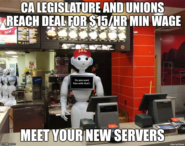 Some places are already experimenting with robots for certain tasks | CA LEGISLATURE AND UNIONS REACH DEAL FOR $15/HR MIN WAGE MEET YOUR NEW SERVERS | image tagged in robots,minimum wage | made w/ Imgflip meme maker