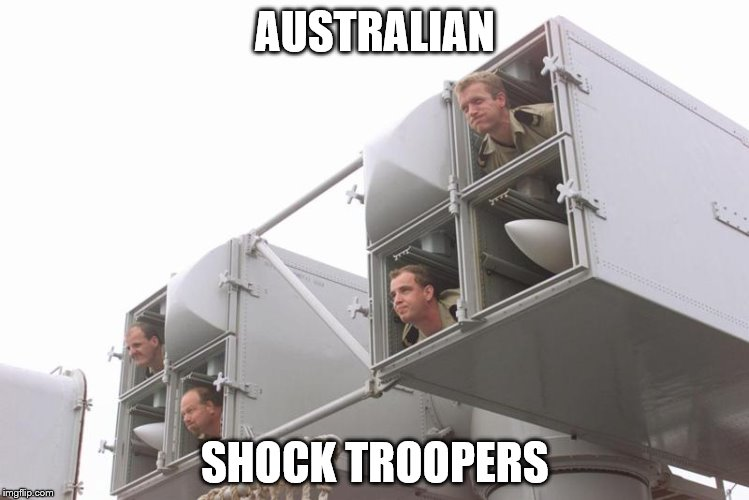 Australian Shock Troopers |  AUSTRALIAN; SHOCK TROOPERS | image tagged in badass,australia | made w/ Imgflip meme maker