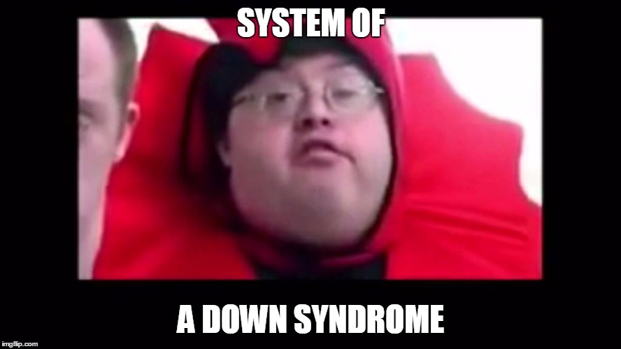 System Of A Down Syndrome Imgflip