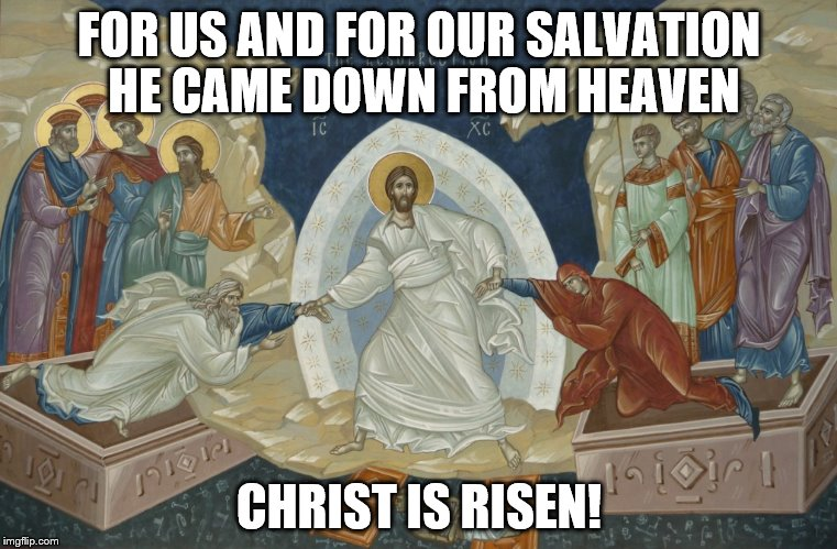 FOR US AND FOR OUR SALVATION HE CAME DOWN FROM HEAVEN CHRIST IS RISEN! | made w/ Imgflip meme maker