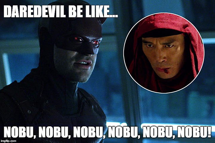DAREDEVIL BE LIKE | DAREDEVIL BE LIKE... NOBU, NOBU, NOBU, NOBU, NOBU, NOBU! | image tagged in daredevilbelike,buddyleezle,drake,future,drakebelike,jumpman | made w/ Imgflip meme maker