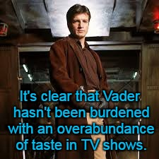 It's clear that Vader hasn't been burdened with an overabundance of taste in TV shows. | made w/ Imgflip meme maker