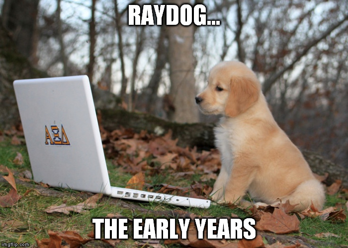 RAYDOG... THE EARLY YEARS | made w/ Imgflip meme maker