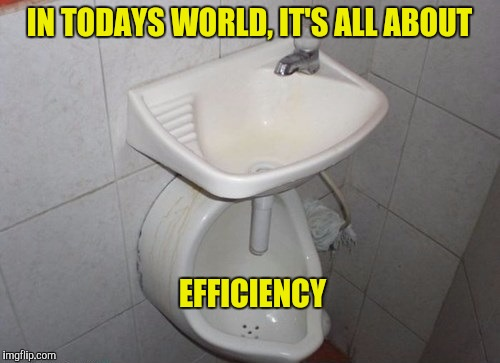 Multi Tasking | IN TODAYS WORLD, IT'S ALL ABOUT EFFICIENCY | image tagged in memes,funny,toilet | made w/ Imgflip meme maker