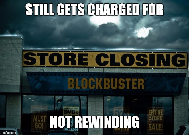 STILL GETS CHARGED FOR NOT REWINDING | made w/ Imgflip meme maker