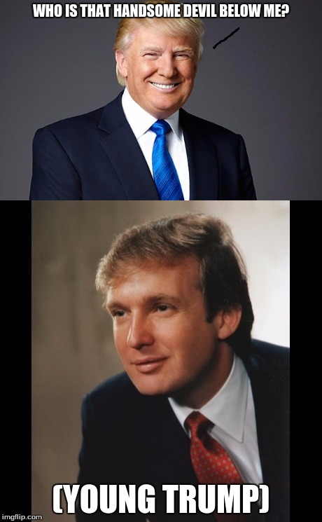 the vanity of trump is over 9000! | WHO IS THAT HANDSOME DEVIL BELOW ME? (YOUNG TRUMP) | image tagged in trump,swoosh,2 pictures,comedy,politic,2016 presidential candidates | made w/ Imgflip meme maker