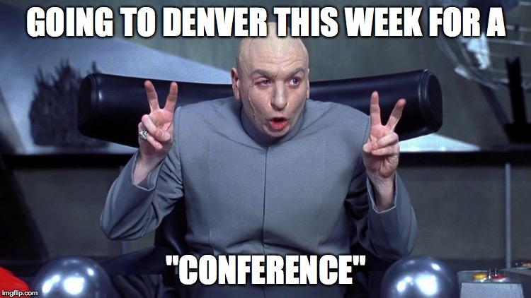 11iy1j image tagged in dr evil air quotes,conference,denver,colorado,Denver Meme