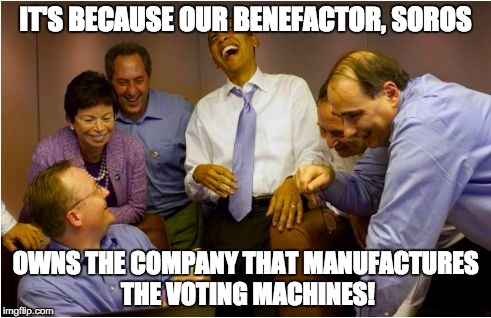 Scumbag Obama | IT'S BECAUSE OUR BENEFACTOR, SOROS OWNS THE COMPANY THAT MANUFACTURES THE VOTING MACHINES! | image tagged in scumbag obama | made w/ Imgflip meme maker