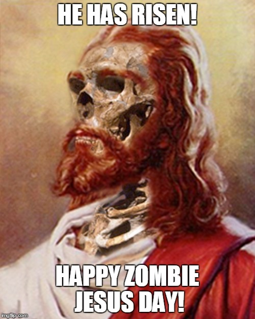 the walking dead jesus | HE HAS RISEN! HAPPY ZOMBIE JESUS DAY! | image tagged in zombie | made w/ Imgflip meme maker