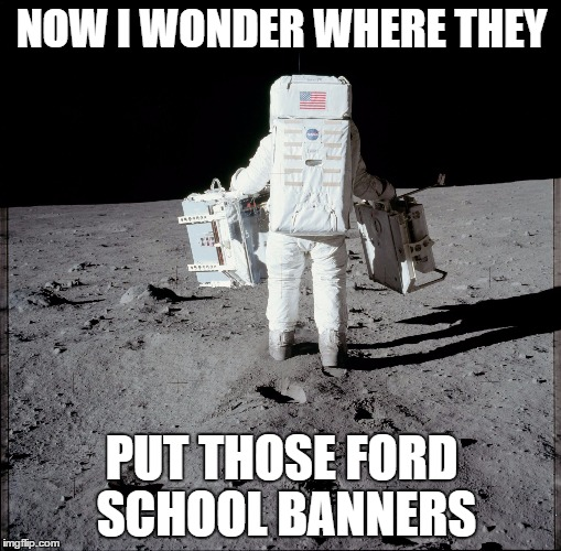 the search is on | NOW I WONDER WHERE THEY PUT THOSE FORD SCHOOL BANNERS | image tagged in nasa and southwest,school | made w/ Imgflip meme maker