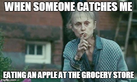 Shh |  WHEN SOMEONE CATCHES ME; EATING AN APPLE AT THE GROCERY STORE | image tagged in shhhh | made w/ Imgflip meme maker