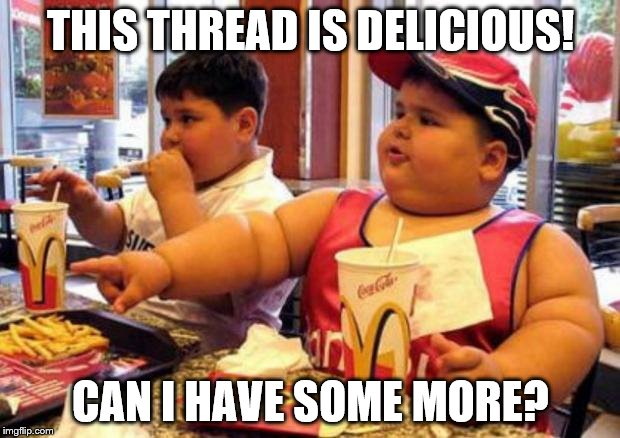 THIS THREAD IS DELICIOUS! CAN I HAVE SOME MORE? | made w/ Imgflip meme maker