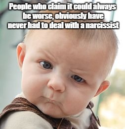 It Could Be Worse Meme Skeptical Baby ...