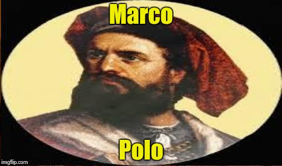 Marco Polo | made w/ Imgflip meme maker
