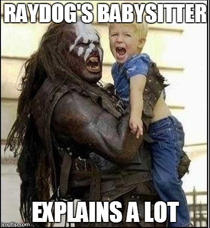 RAYDOG'S BABYSITTER EXPLAINS A LOT | made w/ Imgflip meme maker