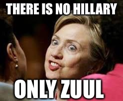 THERE IS NO HILLARY ONLY ZUUL | image tagged in hillary,trump,zuul,cruz,clinton,2016 | made w/ Imgflip meme maker