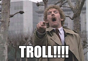 Troll | TROLL!!!! | image tagged in troll,overly accusatory donald sutherland | made w/ Imgflip meme maker