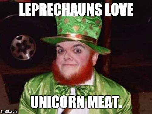 LEPRECHAUNS LOVE UNICORN MEAT. | made w/ Imgflip meme maker