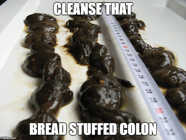 CLEANSE THAT BREAD STUFFED COLON | made w/ Imgflip meme maker