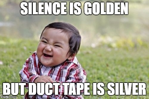 Evil Toddler Meme | SILENCE IS GOLDEN BUT DUCT TAPE IS SILVER | image tagged in memes,evil toddler | made w/ Imgflip meme maker