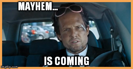 MAYHEM... IS COMING | made w/ Imgflip meme maker