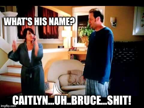 WHAT'S HIS NAME? CAITLYN...UH..BRUCE...SHIT! | made w/ Imgflip meme maker