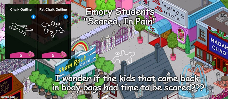 "I wonder if the kids that came back in body bags had time to be scared??? Emory Students ""Scared, In Pain"" 