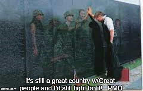 It's still a great country w/Great people and I'd still fight for it!   PMH | made w/ Imgflip meme maker