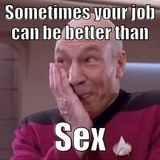 Sometimes your job can be better than Sex | made w/ Imgflip meme maker