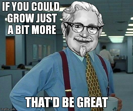 IF YOU COULD GROW JUST A BIT MORE THAT'D BE GREAT | made w/ Imgflip meme maker