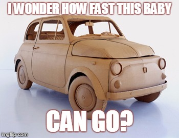 I WONDER HOW FAST THIS BABY CAN GO? | made w/ Imgflip meme maker