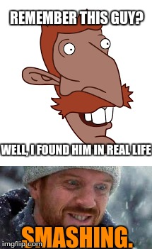 I found Nigel in real life! |  REMEMBER THIS GUY? WELL, I FOUND HIM IN REAL LIFE; SMASHING. | image tagged in memes,nigel thornberry,smashing,cartoons,in real life | made w/ Imgflip meme maker