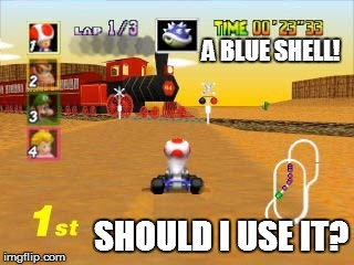 A BLUE SHELL! SHOULD I USE IT? | made w/ Imgflip meme maker