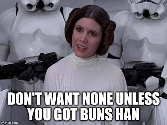 DON'T WANT NONE UNLESS YOU GOT BUNS HAN | made w/ Imgflip meme maker