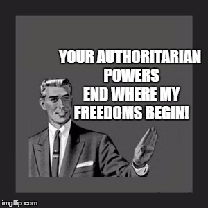 Kill Yourself Guy | YOUR AUTHORITARIAN POWERS END WHERE MY FREEDOMS BEGIN! | image tagged in memes,kill yourself guy,power,authority,government | made w/ Imgflip meme maker