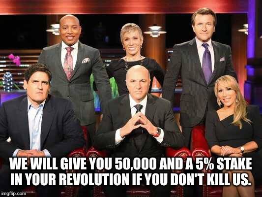 WE WILL GIVE YOU 50,000 AND A 5% STAKE IN YOUR REVOLUTION IF YOU DON'T KILL US. | made w/ Imgflip meme maker