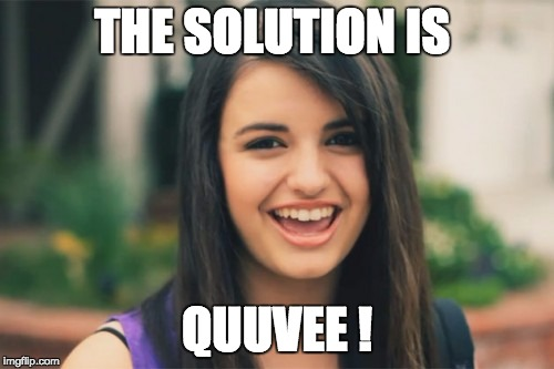 Rebecca Black | THE SOLUTION IS QUUVEE ! | image tagged in memes,rebecca black | made w/ Imgflip meme maker