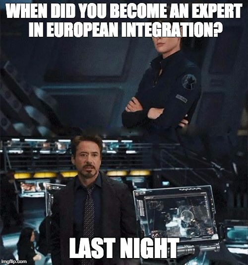 When did you become an expert | WHEN DID YOU BECOME AN EXPERT IN EUROPEAN INTEGRATION? LAST NIGHT | image tagged in when did you become an expert | made w/ Imgflip meme maker