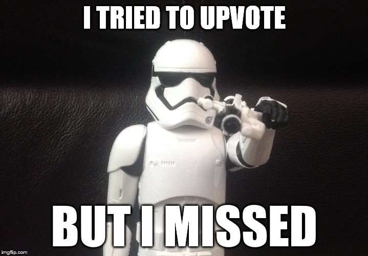 Storm Trooper Takes Aim | I TRIED TO UPVOTE BUT I MISSED | image tagged in storm trooper takes aim | made w/ Imgflip meme maker