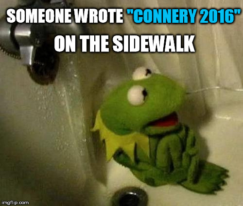 "Just when you thought their meme war was winding down |  ""CONNERY 2016""; SOMEONE WROTE; ON THE SIDEWALK 