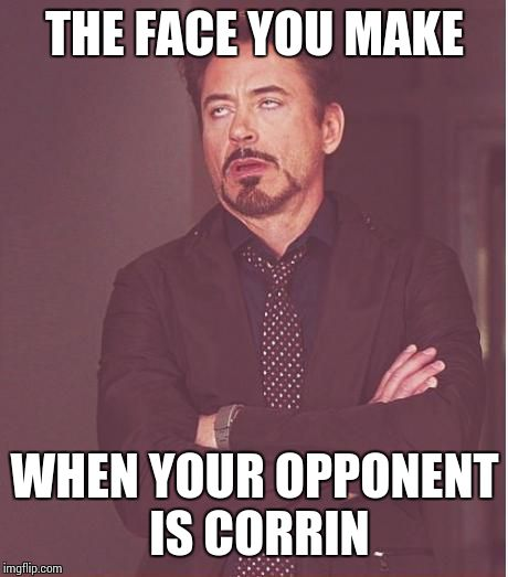 Seriously Corrin!?  |  THE FACE YOU MAKE; WHEN YOUR OPPONENT IS CORRIN | image tagged in memes,face you make robert downey jr | made w/ Imgflip meme maker