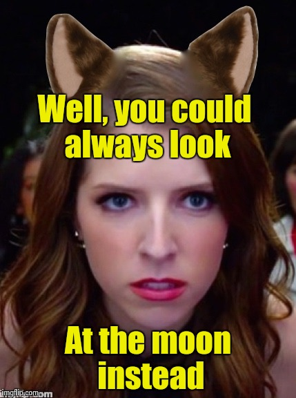 Grumpy Anna | Well, you could always look At the moon instead | image tagged in grumpy anna | made w/ Imgflip meme maker