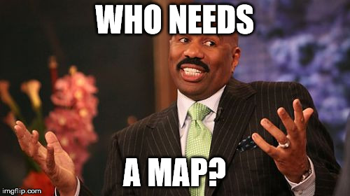 Who here gets the reference? | WHO NEEDS A MAP? | image tagged in memes,steve harvey | made w/ Imgflip meme maker
