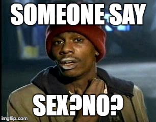 SOMEONE SAY SEX?NO? | image tagged in memes,yall got any more of | made w/ Imgflip meme maker