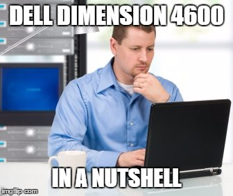 Error 404 | DELL DIMENSION 4600 IN A NUTSHELL | image tagged in memes,error 404 | made w/ Imgflip meme maker