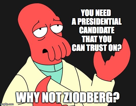 Why Not Zoidberg |  YOU NEED A PRESIDENTIAL CANDIDATE THAT YOU CAN TRUST ON? WHY NOT ZIODBERG? | image tagged in why not zoidberg,election 2016,funny,zoidberg | made w/ Imgflip meme maker