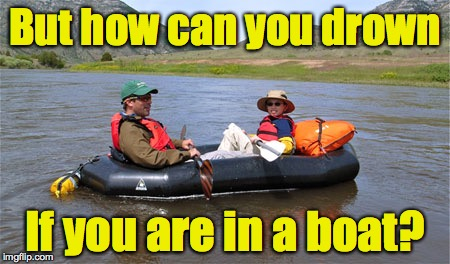 But how can you drown If you are in a boat? | made w/ Imgflip meme maker